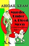 Murder Under A Blood Moon: A 1930s Mona Moon Historical Cozy Mystery Book 2 (A Mona Moon Mystery)