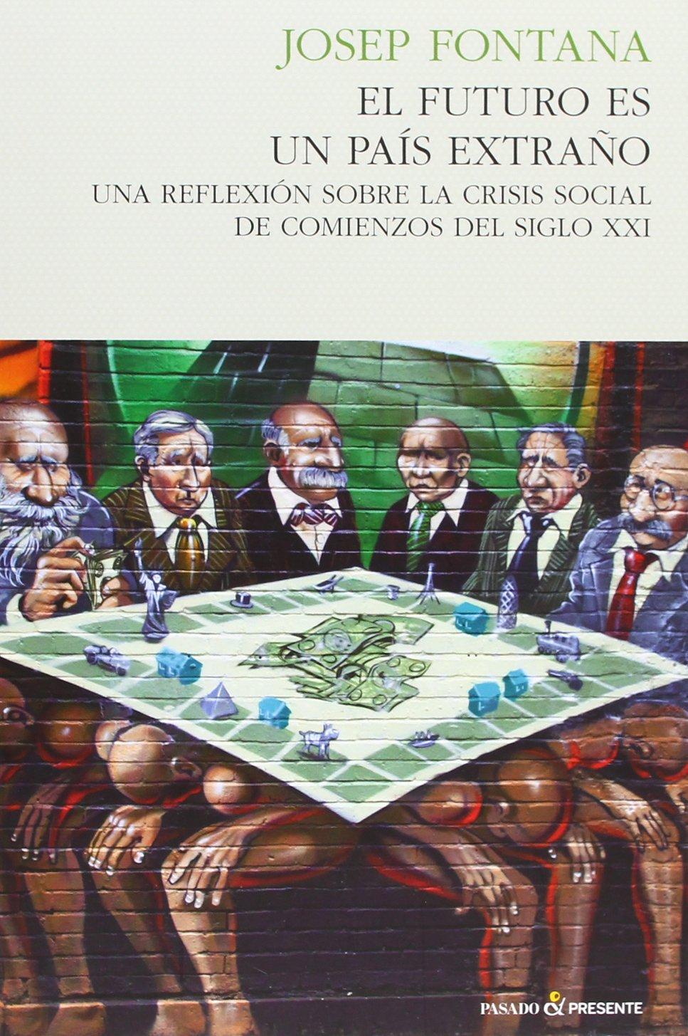 El futuro es un país extraño: Una reflexión sobre la crisis social de comienzos del siglo xxi HISTORIA: Amazon.es: Fontana, Josep: Libros