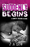 Suddenly Begins (The Dirty Texas Series 2.5)