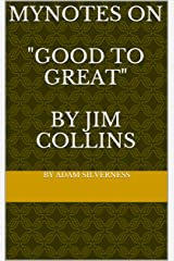 """MyNotes on """"Good to Great: Why Some Companies Make the Leap and Others Don't"""" by Jim Collins Kindle Edition"""