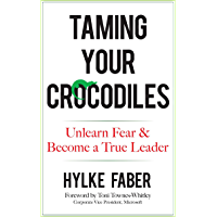 Taming Your Crocodiles: Unlearn Fear & Become a True Leader (English Edition)