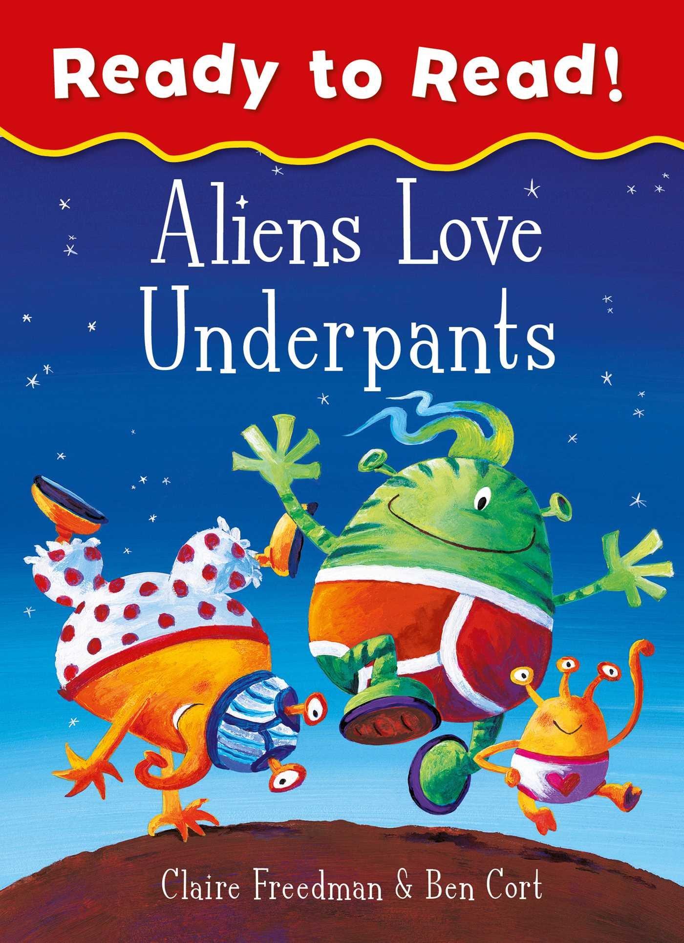 Aliens Love Underpants Ready to Read: Amazon.co.uk: Freedman, Claire, Cort, Ben: 9781471163333: Books