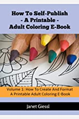 How To Create And Format A Printable Adult Coloring E-Book (How To Self-Publish A Printable Adult Coloring E-Book 1) Kindle Edition