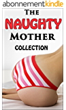 The Naughty Mother Collection - 13 Taboo Tales of Tempting Panty-Dropping MILF Seduction (Older Woman Younger Lover First Time Lusty Encounter Erotic Romance ... Cougar Hot Action Smut) (English Edition)