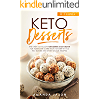 Keto Desserts: The Easy to Follow Ketogenic Cookbook for your Low-Carb High-Fat Diet with 40 Fat Bombs And Sweet Snack Recipes. 2019 Edition