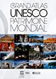 Le grand atlas UNESCO Patrimoine mondial (NE): 1000 sites