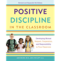 Positive Discipline in the Classroom: Developing Mutual Respect, Cooperation, and Responsibility in Your Classroom (English Edition)