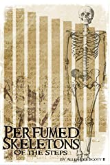 Perfumed Skeletons of the Steps: (2018) Kindle Edition