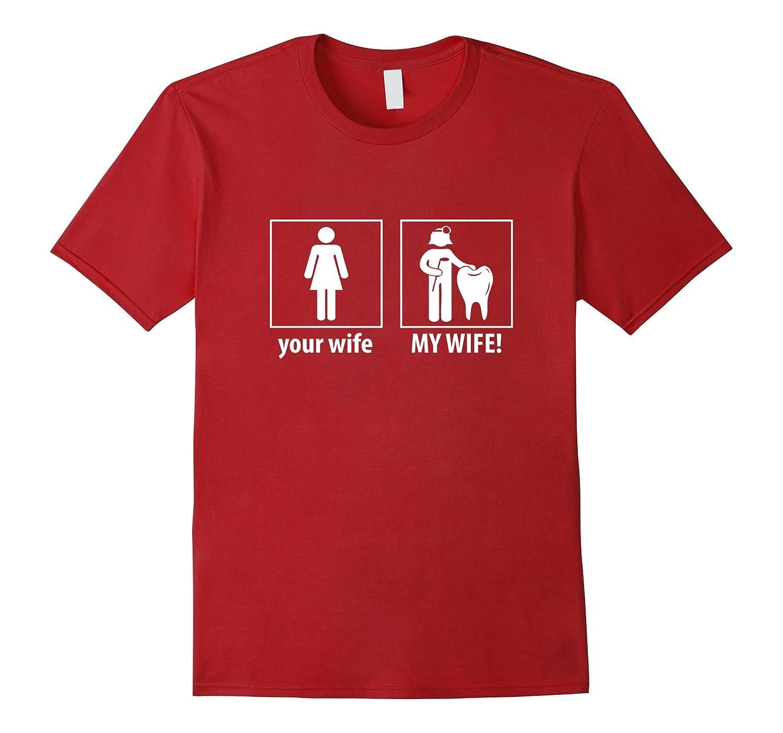 Dentist Wife Funny T- Shirt-TD