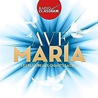 Les Plus Beaux Ave Maria (Radio Classique)