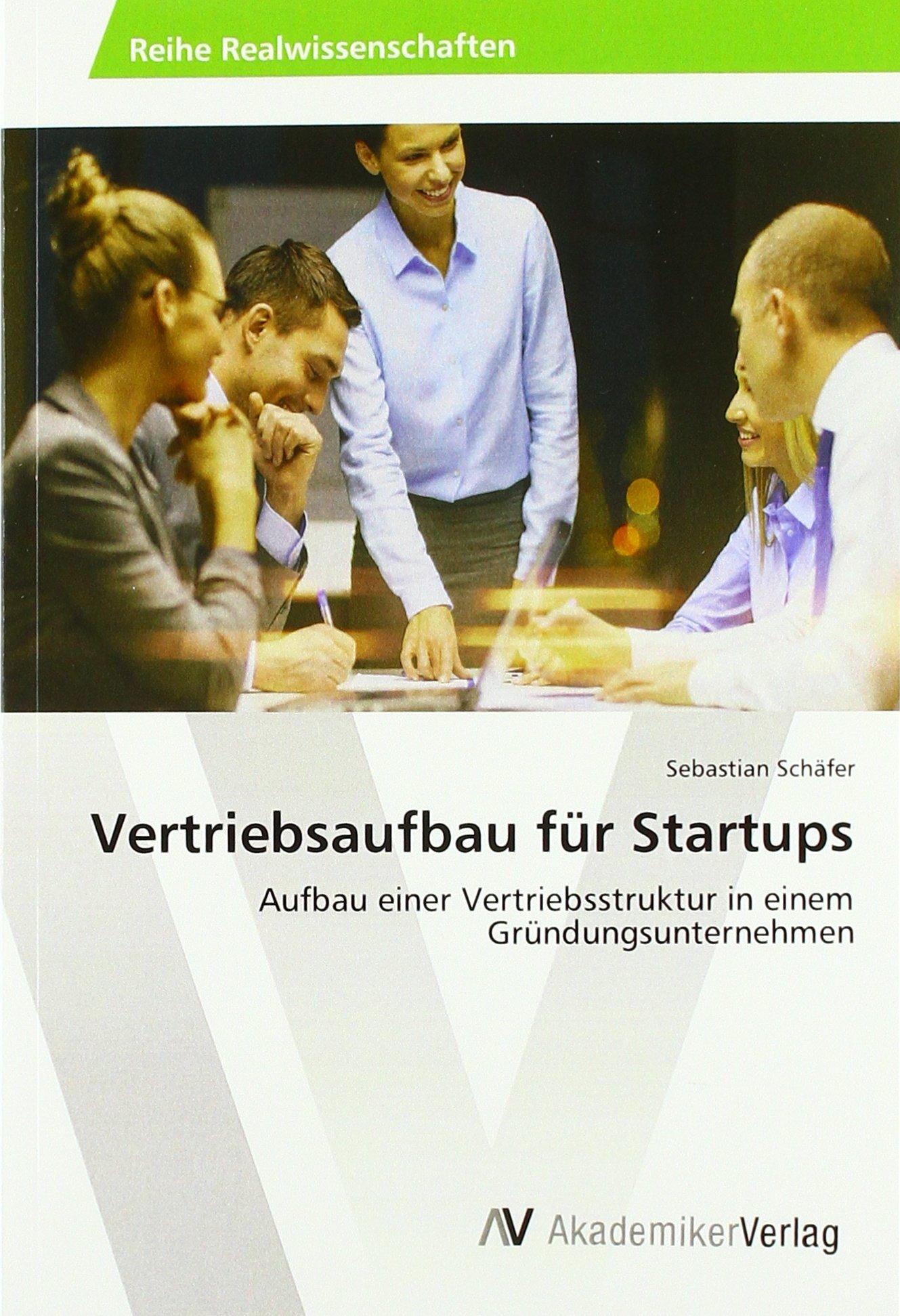 Vertriebsaufbau für Startups: Aufbau einer Vertriebsstruktur in einem Gründungsunternehmen