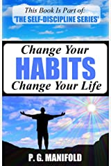 Change Your Habits Change Your Life (The Self-Discipline Series - Book 2) (The Power of Habits, Personal Development, Self-Discipline) Kindle Edition
