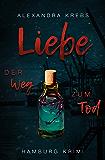 Liebe - Der Weg zum Tod: Hamburg Krimi (Thomas Eickhoff ermittelt 3) (German Edition)