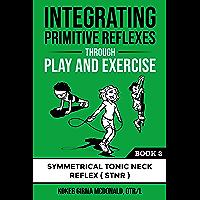 Integrating Primitive Reflexes Through Play and Exercise: An Interactive Guide to the Symmetrical Tonic Neck Reflex…