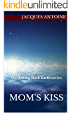 Mom's Kiss: The Taking Back Earth series
