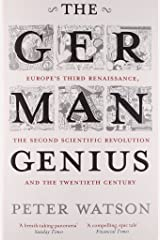 The German Genius: Europe's Third Renaissance, the Second Scientific Revolution and the Twentieth Century Paperback