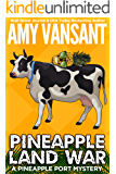 Pineapple Land War: A Pineapple Port Mystery: Book Four (Pineapple Port Mysteries 4)