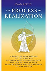 The Process of Realization: A detailed description of the process of every kind of realization, the law of attraction, from quantum fields and mind, to ... (Existence - Consciousness - Bliss Book 4) Kindle Edition