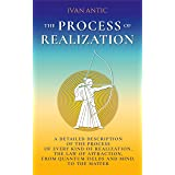 The Process of Realization: A detailed description of the process of every kind of realization, the law of attraction, from q