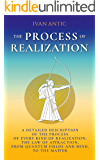 The Process of Realization: A detailed description of the process of every kind of realization, the law of attraction…