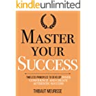 Master Your Success: Timeless Principles to Develop Inner Confidence and Create Authentic Success (Mastery Series Book 6)