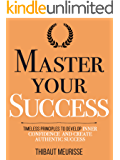 Master Your Success: Timeless Principles to Develop Inner Confidence and Create Authentic Success (Mastery Series Book 6…