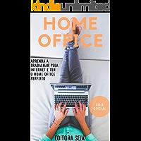 Home Office: Aprenda a trabalhar pela internet e ter o Home Office perfeito