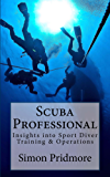 Scuba Professional: Insights into Sport Diver Training & Operations (English Edition)