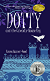 DOTTY and the Calendar House Key: A Magical Fantasy Adventure for 8-12 year olds (The DOTTY Series)