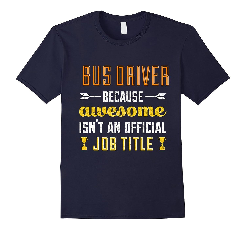 Bus Driver Cuz Awesome Isn't An Official Job Title T-Shirt-Art