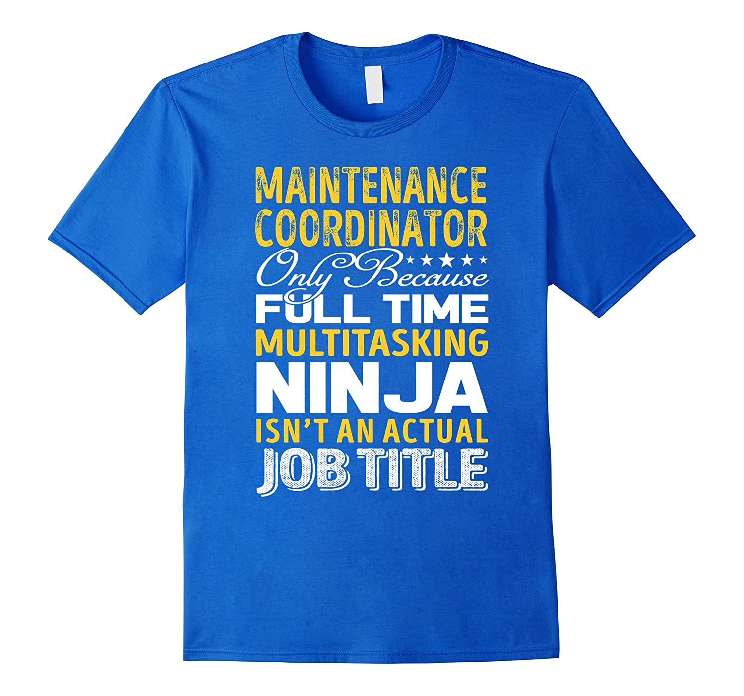 Maintenance Coordinator Is Not An Actual Job Title TShirt-TJ