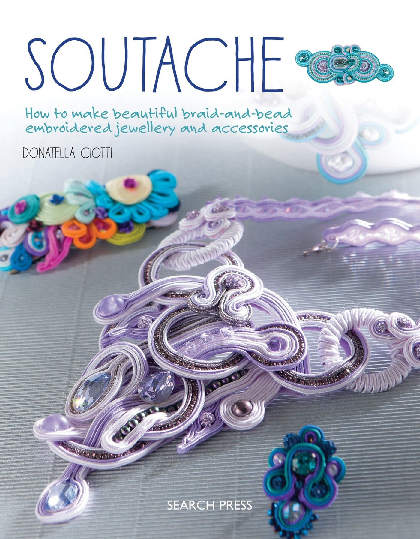 Download Soutache: How to make beautiful braid-and-bead embroidered jewellery and accessories pdf epub