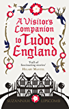 A Visitor's Companion to Tudor England