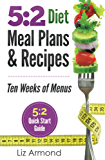 5:2 Diet Meal Plans & Recipes - Ten Weeks of Menus: 21 Meal Plans plus 5:2 Quick Start Guide (5:2 Fast Diet)