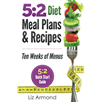 5:2 Diet Meal Plans & Recipes - Ten Weeks of Menus: 21 Meal Plans plus 5:2 Quick Start Guide (5:2 Fast Diet Book 5)
