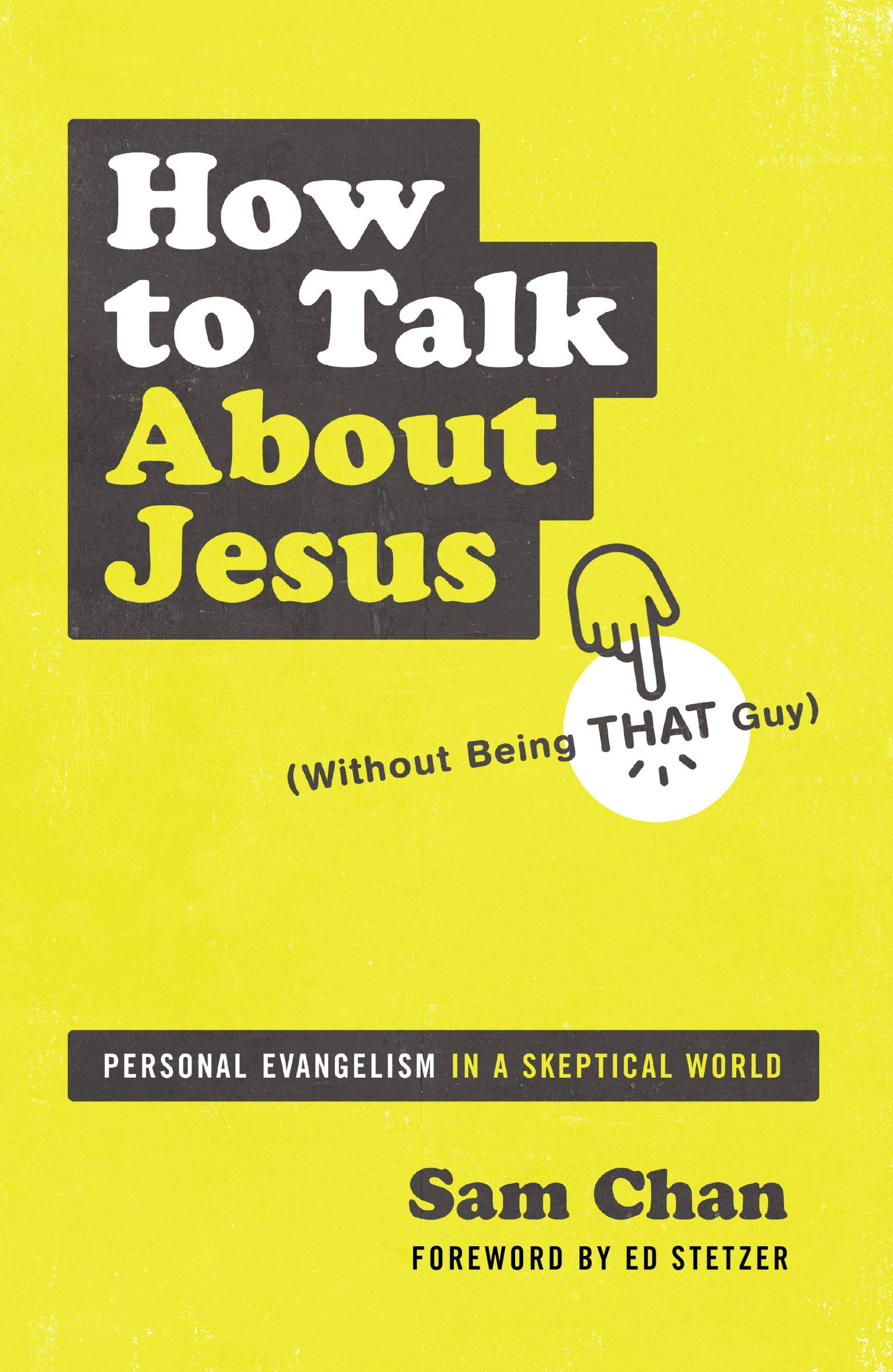 How to Talk about Jesus (Without Being That Guy): Personal Evangelism in a  Skeptical World: Chan, Sam, Ed Stetzer: Amazon.com: Books