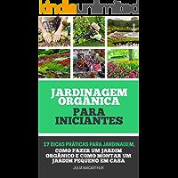 Jardinagem Orgânica Para Iniciantes: 17 Dicas Práticas Para Jardinagem, Como Fazer Um Jardim Orgânico, Horta em Vasos, Horta Caseira, Horta Doméstica E Como Montar Um Jardim Pequeno Em Casa