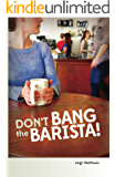Don't Bang the Barista! (All Out Vancouver Book 1)