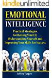 Emotional Intelligence: Practical Strategies for Raising Your EQ, Understanding Yourself and Improving Your Skills For Success ( self-esteem workbook,understanding yourself, raise EQ)