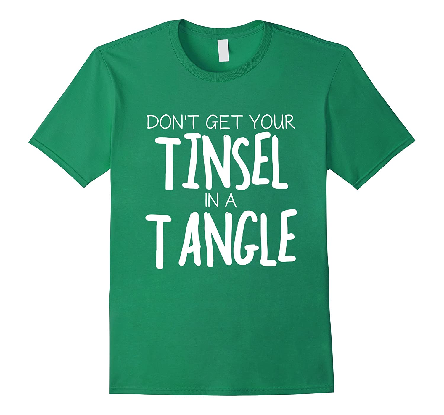 Christmas Humor DON'T GET YOUR TINSEL IN A TANGLE T-shirt