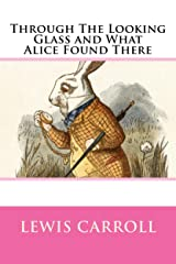 Through the Looking Glass, and What Alice Found There Kindle Edition