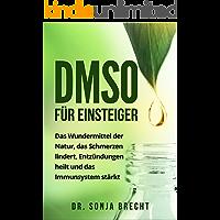 DMSO für Einsteiger: Das Wundermittel der Natur, das Schmerzen lindert, Entzündungen heilt und das Immunsystem stärkt. (German Edition)