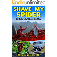 Shave My Spider! Six Months Around the Weirdest Bits of Asia: A Comedy Memoir (Adventure Without End Book 5)