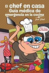 El Chef En Casa. Guía Médica De Emergencia En La Cocina (Spanish Edition) Kindle Edition