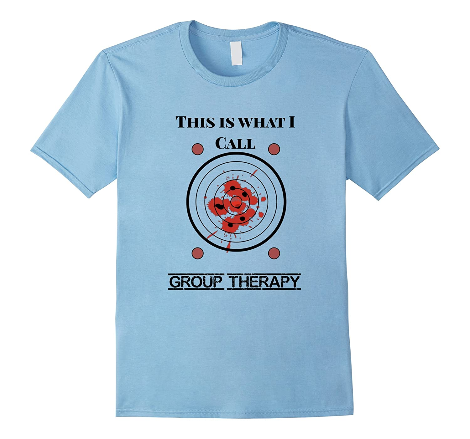 This Is What I Call Group Therapy T Shirt
