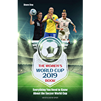 The Women's World Cup 2019 Book: Everything You Need to Know About the Soccer World Cup (English Edition)
