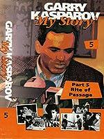 My Story Garry Kasparov,Rite of Passage,Part 5