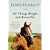 All Things Bright and Beautiful: The Warm and Joyful Memoirs of the World's Most Beloved Animal Doctor (All Creatures Great a