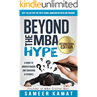 Beyond the MBA Hype: A Guide to Understanding and Surviving B-Schools: International Edition