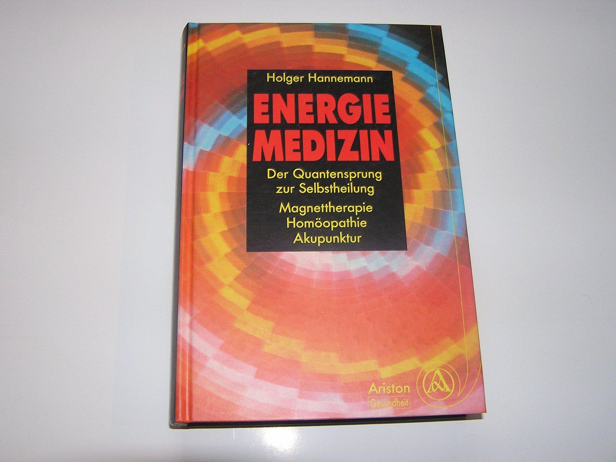 Energiemedizin. Der Quantensprung zur Selbstheilung. Magnettherapie - Homöopathie - Akupunktur.